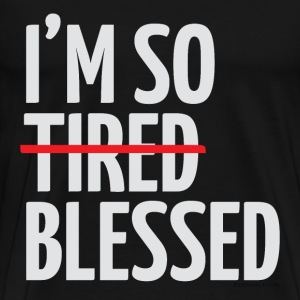 Not Tired, Blessed - White - Men's Premium T-Shirt