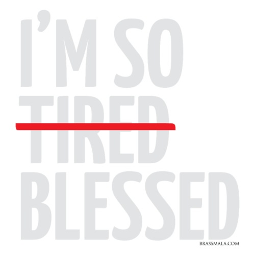 Not Tired, Blessed