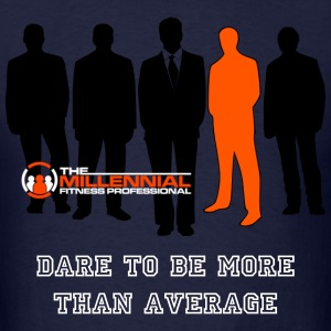 Dare to Be More than Average - Men's T-Shirt