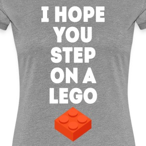 I hope you step on a lego Funny Unique T Shirt Women's T-Shirts - Women's Premium T-Shirt
