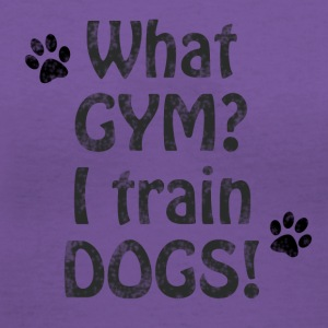 What gym? I train dogs! - Women's V-Neck T-Shirt