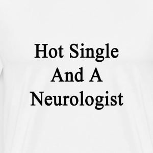 hot_single_and_a_neurologist T-Shirts - Men's Premium T-Shirt