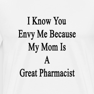 i_know_you_envy_me_because_my_mom_is_a_g T-Shirts - Men's Premium T-Shirt