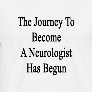 the_journey_to_become_a_neurologist_has_ T-Shirts - Men's Premium T-Shirt
