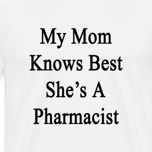 my_mom_knows_best_shes_a_pharmacist T-Shirts - Men's Premium T-Shirt