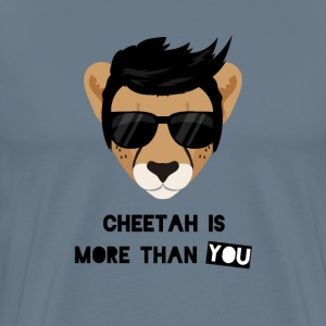 CHEETAH IS MORE THAN YOU - Men's Premium T-Shirt
