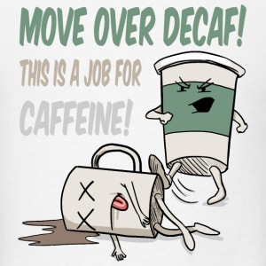 Move Over Decaf, Coffee T-Shirts - Men's T-Shirt