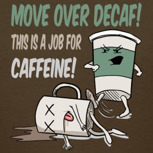 Move Over Decaf, Coffee Women's T-Shirts - Women's T-Shirt