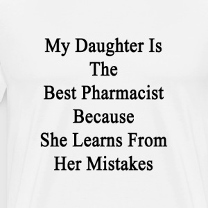 my_daughter_is_the_best_pharmacist_becau T-Shirts - Men's Premium T-Shirt