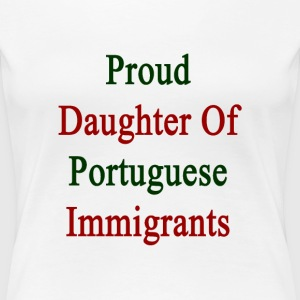proud_daughter_of_portuguese_immigrants Women's T-Shirts - Women's Premium T-Shirt