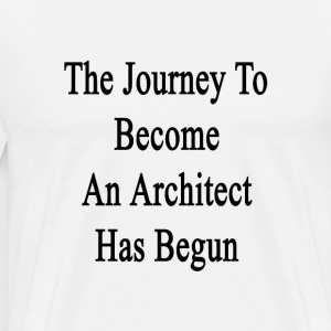 the_journey_to_become_an_architect_has_b T-Shirts - Men's Premium T-Shirt