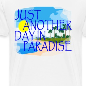 just_another_day_in_paradise_tshirt - Men's Premium T-Shirt