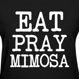 Eat Pray Mimosa funny women's shirt - Women's T-Shirt