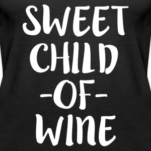 Sweet Child of Wine funny women's saying shirt - Women's Premium Tank Top