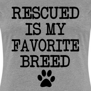 Rescued is my favorite breed, rescue dog shirt - Women's Premium T-Shirt