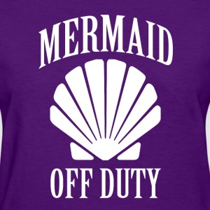 Mermaid Off Duty funny women's shirt - Women's T-Shirt