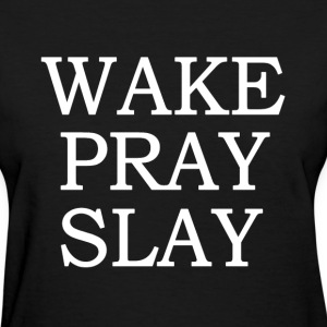 Wake Pray Slay funny saying shirt - Women's T-Shirt