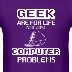 geek are for life, not just computer problems