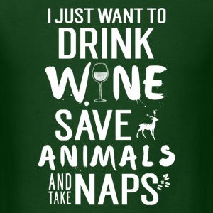 i just want to drink wine,save animals and take na - Men's T-Shirt