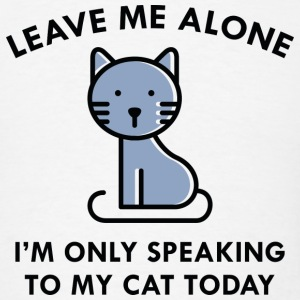 Only Speaking To My Cat - Men's T-Shirt