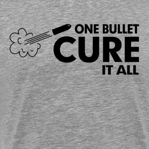 One Bullet Cure It All Problem Solve Extreme T-Shirts - Men's Premium T-Shirt