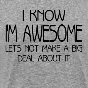 I'm Awesome Lets Not Make A Big Deal About It T-Shirts - Men's Premium T-Shirt