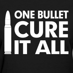 One Bullet Cure It All Problem Solve Extreme Women's T-Shirts