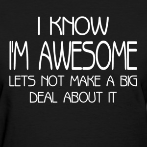 I'm Awesome Lets Not Make A Big Deal About It Women's T-Shirts - Women's T-Shirt