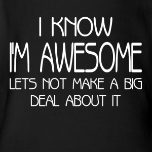 I'm Awesome Lets Not Make A Big Deal About It Baby Bodysuits - Short Sleeve Baby Bodysuit