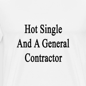 hot_single_and_a_general_contractor T-Shirts - Men's Premium T-Shirt