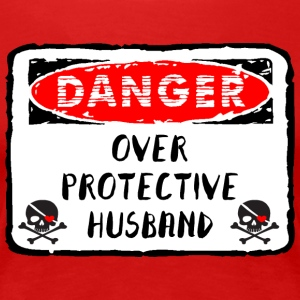 Husband Over Protective Danger - Women's Premium T-Shirt