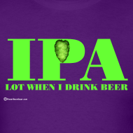 Design ~ IPA Lot When I Drink Beer Men's T-Shirt