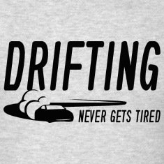 Drifting Never Gets Tired