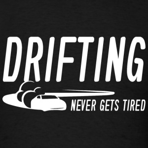 Drifting Never Gets Tired - Men's T-Shirt