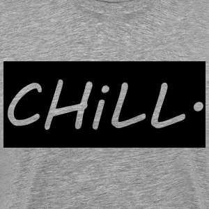 CHILL. - Men's Premium T-Shirt