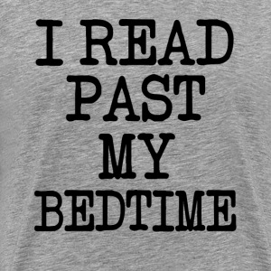 I read past my bedtime funny saying shirt - Men's Premium T-Shirt