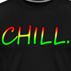 CHILL. Only Text Rasta