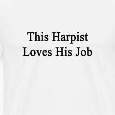 this_harpist_loves_his_job T-Shirts