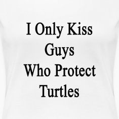 i_only_kiss_guys_who_protect_turtles Women's T-Shirts