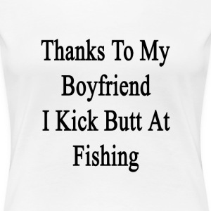 thanks_to_my_boyfriend_i_kick_butt_at_fi Women's T-Shirts - Women's Premium T-Shirt