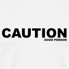 Caution-good person