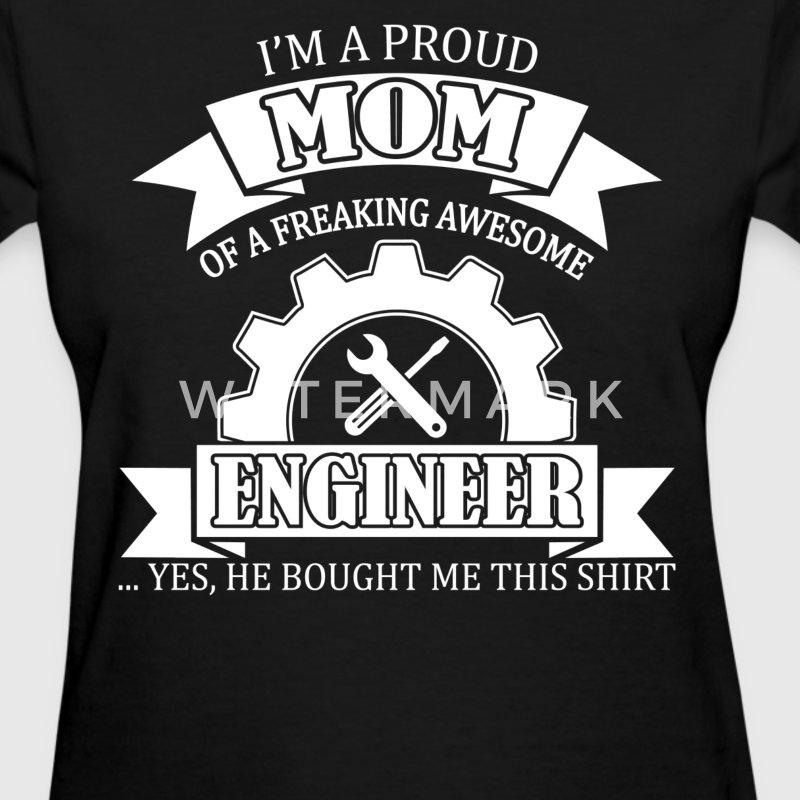 I'm A Proud Mom Of A Freaking Awesome Engineer - Women's T-Shirt