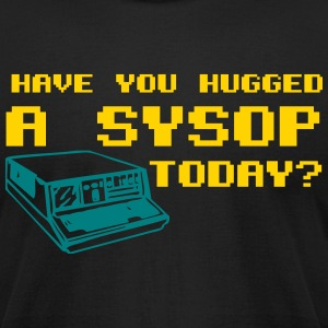 Have you Hugged A Sysop Today? (2 Color) T-Shirts - Men's T-Shirt by American Apparel