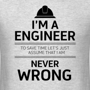i'm a engineer to save time let's just assume that - Men's T-Shirt