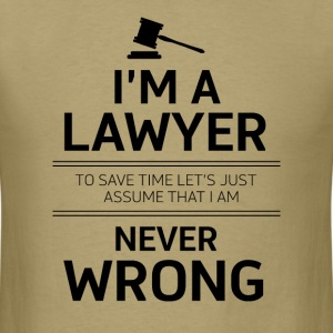 i'm a lawyer to save time let's just assume that i - Men's T-Shirt