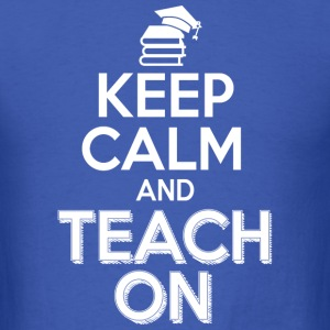 keep calm and teach on - Men's T-Shirt