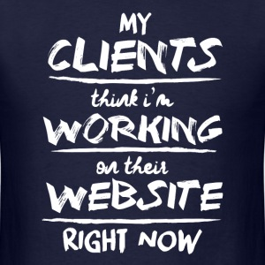 my clients think i'm working on their website righ - Men's T-Shirt