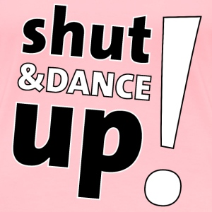 shut up and dance Women's T-Shirts - Women's Premium T-Shirt