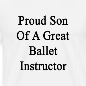 proud_son_of_a_great_ballet_instructor T-Shirts - Men's Premium T-Shirt
