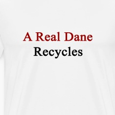 a_real_dane_recycles T-Shirts